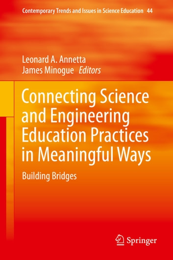 Connecting Science and Engineering Education Practices in Meaningful Ways - Building Bridges ebook by
