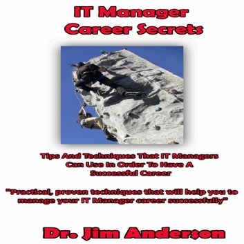 IT Manager Career Secrets - Tips and Techniques that IT Managers Can Use in Order to Have a Successful Career audiobook by Dr. Jim Anderson