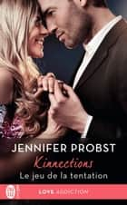 Kinnections (Tome 1) - Le jeu de la tentation eBook by Jennifer Probst, Eléonore Kempler