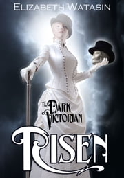 The Dark Victorian: Risen - Volume One ebook by Elizabeth Watasin