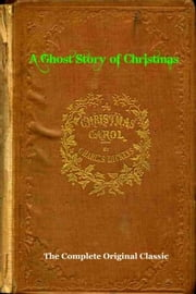 A CHRISTMAS CAROL (A Ghost Story of Christmas) [Deluxe Illustrated Edition] - The Complete & Original Dickens Classic Plus BONUS Full Audiobook ebook by Charles Dickens