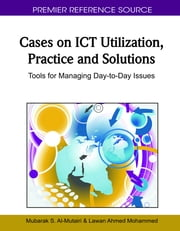 Cases on ICT Utilization, Practice and Solutions - Tools for Managing Day-to-Day Issues ebook by Mubarak S. Al-Mutairi, Lawan Ahmed Mohammed