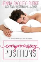 Compromising Positions ebook by Jenna Bayley-Burke