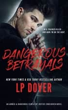 Dangerous Betrayals: An Armed & Dangerous/Circle of Justice Crossover Novel ebook by L.P. Dover