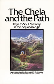 The Chela and the Path - Keys to Soul Mastery in the Aquarian Age ebook by El Morya