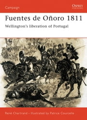 Fuentes de Oñoro 1811 - Wellington's liberation of Portugal ebook by Patrice Courcelle,Rene Chartrand
