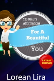 123 Beauty Affirmations For A Beautiful You ebook by Lorean Lira