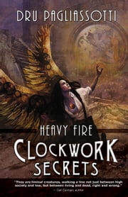 Clockwork Secrets - Heavy Fire ebook by Dru Pagliassotti