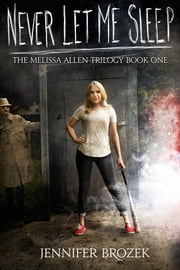 Never Let Me Sleep (The Melissa Allen Trilogy Book 1) ebook by Jennifer Brozek