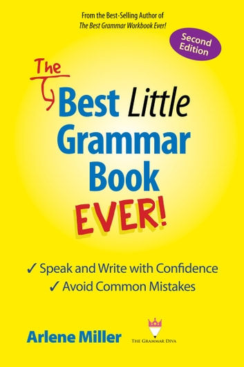 The Best Little Grammar Book Ever! Second Edition - Speak and Write with Confidence / Avoid Common Mistakes ebook by Arlene Miller