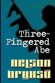 Three-Fingered Abe ebook by Nelson Bryksa