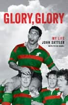 Glory, Glory - My Life ebook by John Sattler, Peter Badel