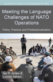 Meeting the Language Challenges of NATO Operations - Policy, Practice and Professionalization ebook by I. Jones,Louise Askew