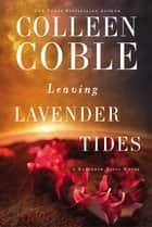 Leaving Lavender Tides - A Lavender Tides Novella ebook by Colleen Coble