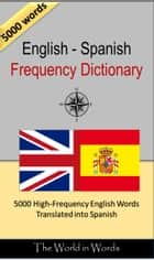 English - Spanish Frequency Dictionary - 5000 High-Frequency English Words Translated into Spanish ebook by David Serge