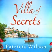 Villa of Secrets - Escape to paradise with this perfect holiday read! audiobook by Patricia Wilson