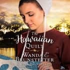 The Hawaiian Quilt audiobook by Wanda E Brunstetter, Jean Brunstetter
