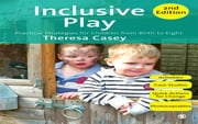 Inclusive Play - Practical Strategies for Children from Birth to Eight ebook by Ms. Theresa Casey