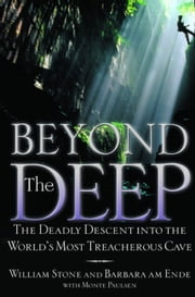 Beyond the Deep - The Deadly Descent into the World's Most Treacherous Cave ebook by Kobo.Web.Store.Products.Fields.ContributorFieldViewModel