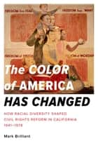 The Color of America Has Changed - How Racial Diversity Shaped Civil Rights Reform in California, 1941-1978 ebook by Mark Brilliant