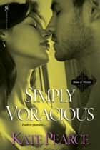 Simply Voracious ebook by Kate Pearce
