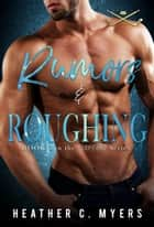 Rumors & Roughing ebook by Heather C. Myers
