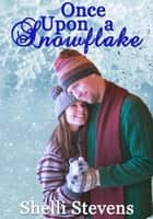 Once Upon A Snowflake ebook by Shelli Stevens