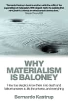 Why Materialism Is Baloney ebook by Bernardo Kastrup