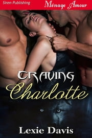Craving Charlotte ebook by Lexie Davis