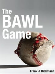 The Bawl Game ebook by Frank Diekmann