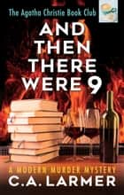 And Then There Were 9: The Agatha Christie Book Club 4 ebook by C.A. Larmer