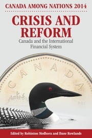 Crisis and Reform - Canada and the International Financial System ebook by Rohinton P. Medhora, Dane Rowlands