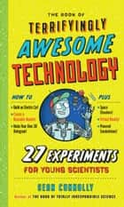 The Book of Terrifyingly Awesome Technology - 27 Experiments for Young Scientists eBook by Sean Connolly, Kristyna Baczynski