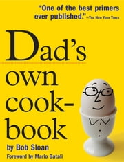 Dad's Own Cookbook - Everything Your Mother Never Taught You ebook by Bob Sloan