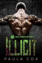 Illicit (Book 3) - Devil Knights MC, #3 ebook by Paula Cox