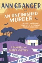 An Unfinished Murder: Campbell & Carter Mystery 6 ebook by Ann Granger