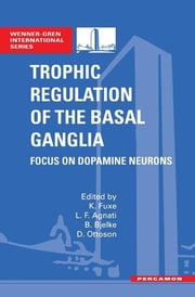 Trophic Regulation of the Basal Ganglia - Focus on Dopamine Neurons ebook by K. Fuxe,L. F. Agnati,B. Bjelke