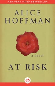 At Risk - A Novel ebook by Alice Hoffman