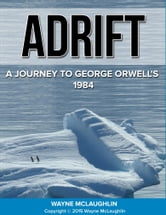 Adrift: A Journey to George Orwell's 1984 ebook by Wayne McLaughlin