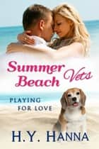 Summer Beach Vets: Playing for Love (Book 1) ebook by H.Y. Hanna