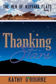 Thanking Stars - The Men of Nirvana Flats, #2 ebook by Kathy O'Rourke