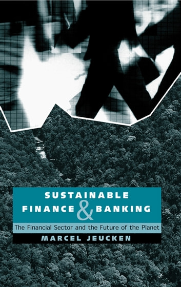Sustainable Finance and Banking - The Financial Sector and the Future of the Planet ebook by Marcel Jeucken