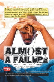 Almost A Failure - My Life Without Jesus Christ ebook by Joseph C. Martin