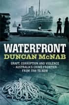 Waterfront - Graft, corruption and violence - Australia's crime frontier from 1788 till now ebook by