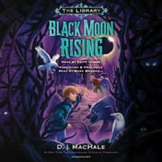 Black Moon Rising (The Library Book 2) audiobook by D. J. MacHale