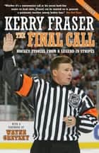 The Final Call - Hockey Stories from a Legend in Stripes ebook by Kerry Fraser, Wayne Gretzky