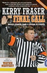 The Final Call: Hockey Stories from a Legend in Stripes - Hockey Stories from a Legend in Stripes ebook by Kerry Fraser
