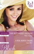 Her Best Friend's Wedding/A Risk Worth Taking ebook by Abby Gaines, Zana Bell