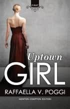 Uptown Girl ebook by Raffaella V. Poggi