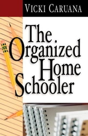 The Organized Homeschooler ebook by Vicki Caruana